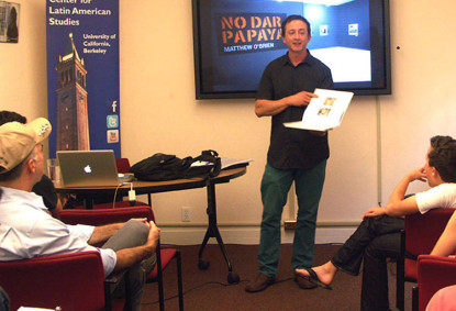 Matthew O'Brien presents No Dar Papaya at Center for Latin American Studies at U.C. Berkeley.
